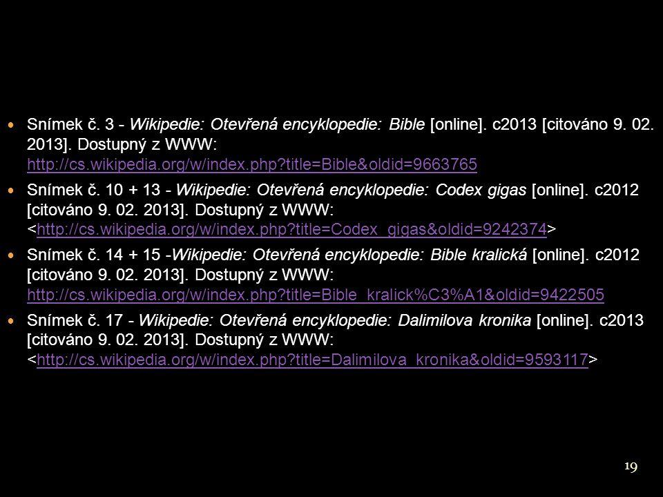 19 Snímek č. 3 - Wikipedie: Otevřená encyklopedie: Bible [online]. c2013 [citováno 9. 02. 2013]. Dostupný z WWW: http://cs.wikipedia.org/w/index.php?t
