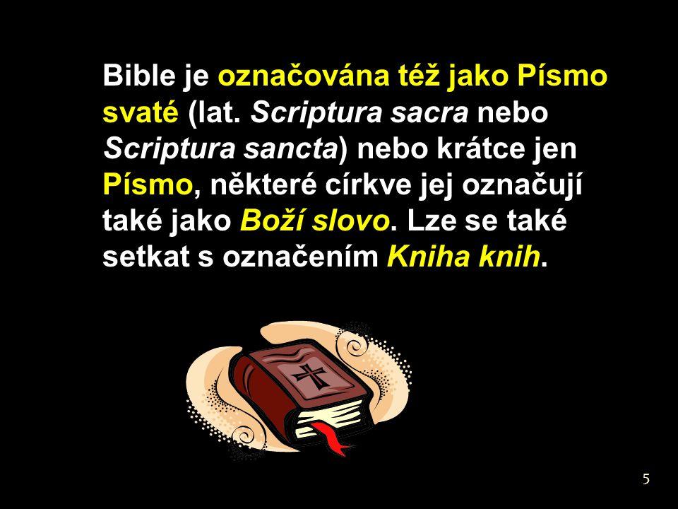 Bible je označována též jako Písmo svaté (lat. Scriptura sacra nebo Scriptura sancta) nebo krátce jen Písmo, některé církve jej označují také jako Bož