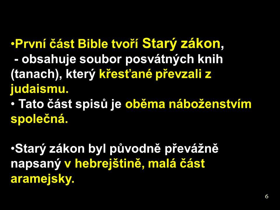 První část Bible tvoří Starý zákon, - obsahuje soubor posvátných knih (tanach), který křesťané převzali z judaismu. Tato část spisů je oběma náboženst