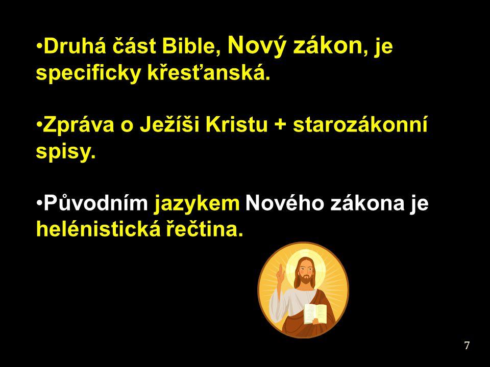Druhá část Bible, Nový zákon, je specificky křesťanská. Zpráva o Ježíši Kristu + starozákonní spisy. Původním jazykem Nového zákona je helénistická ře