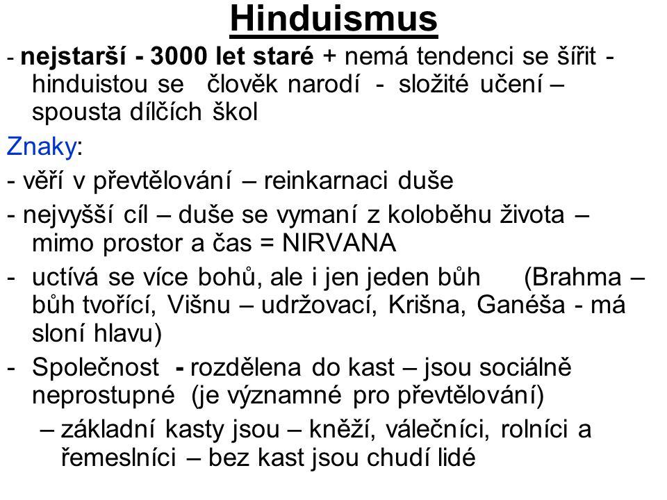 Hinduismus - nejstarší - 3000 let staré + nemá tendenci se šířit - hinduistou se člověk narodí - složité učení – spousta dílčích škol Znaky: - věří v