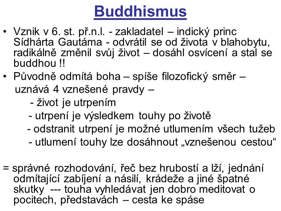 Buddhismus Vznik v 6. st. př.n.l. - zakladatel – indický princ Sídhárta Gautáma - odvrátil se od života v blahobytu, radikálně změnil svůj život – dos