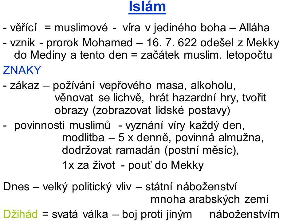Islám - věřící = muslimové - víra v jediného boha – Alláha - vznik - prorok Mohamed – 16. 7. 622 odešel z Mekky do Mediny a tento den = začátek muslim