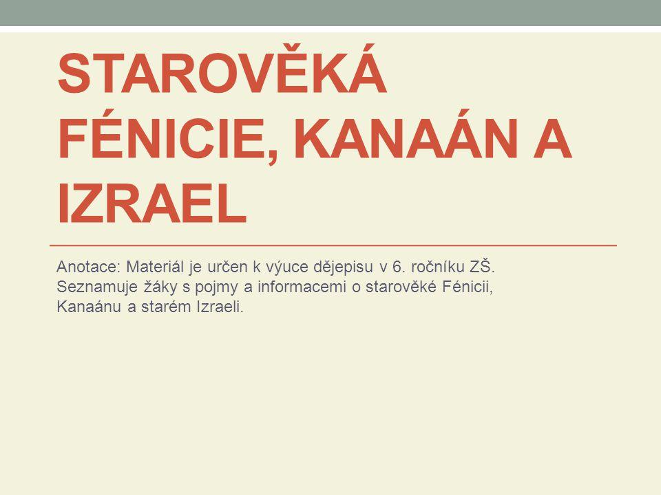 STAROVĚKÁ FÉNICIE, KANAÁN A IZRAEL Anotace: Materiál je určen k výuce dějepisu v 6.