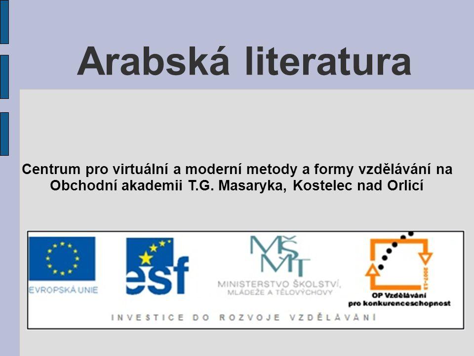 Arabská literatura Centrum pro virtuální a moderní metody a formy vzdělávání na Obchodní akademii T.G. Masaryka, Kostelec nad Orlicí