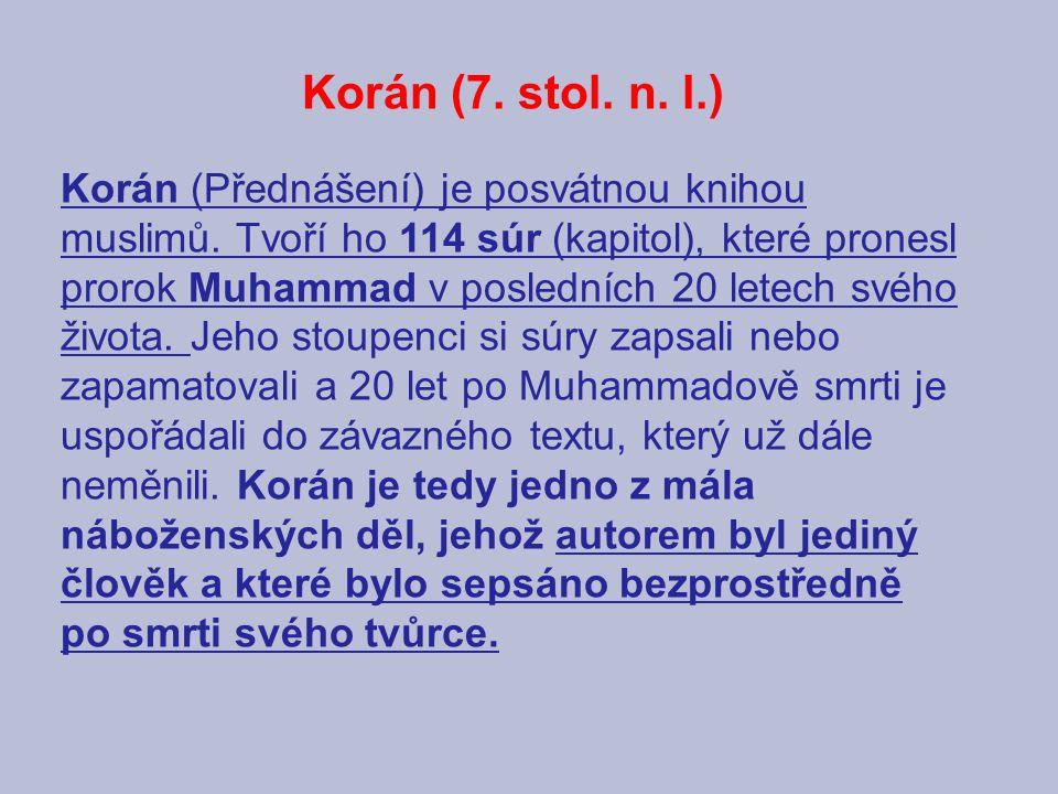 Korán (7. stol. n. l.) Korán (Přednášení) je posvátnou knihou muslimů. Tvoří ho 114 súr (kapitol), které pronesl prorok Muhammad v posledních 20 letec