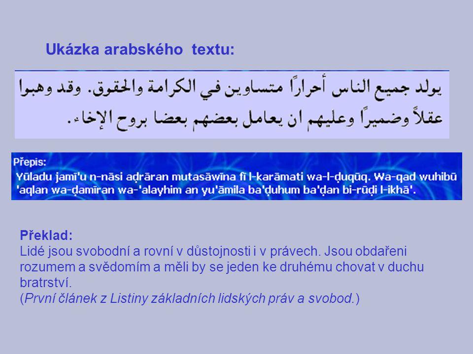 Ukázka arabského textu: Překlad: Lidé jsou svobodní a rovní v důstojnosti i v právech. Jsou obdařeni rozumem a svědomím a měli by se jeden ke druhému