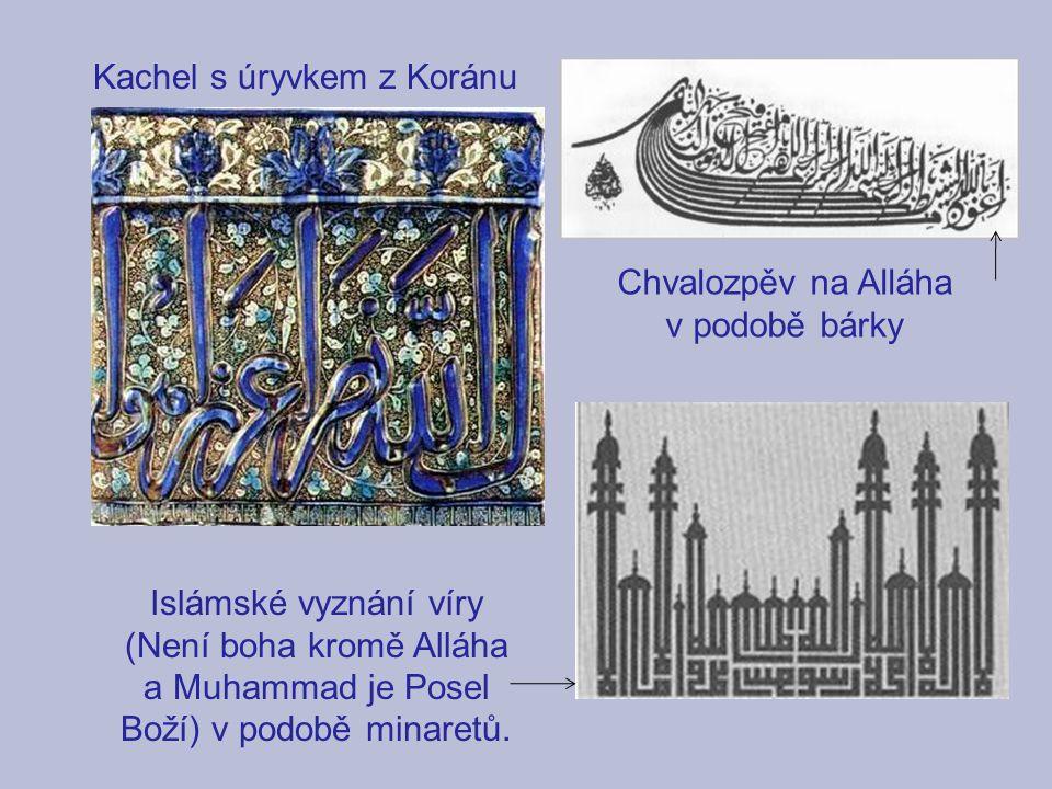 Kachel s úryvkem z Koránu Chvalozpěv na Alláha v podobě bárky Islámské vyznání víry (Není boha kromě Alláha a Muhammad je Posel Boží) v podobě minaret