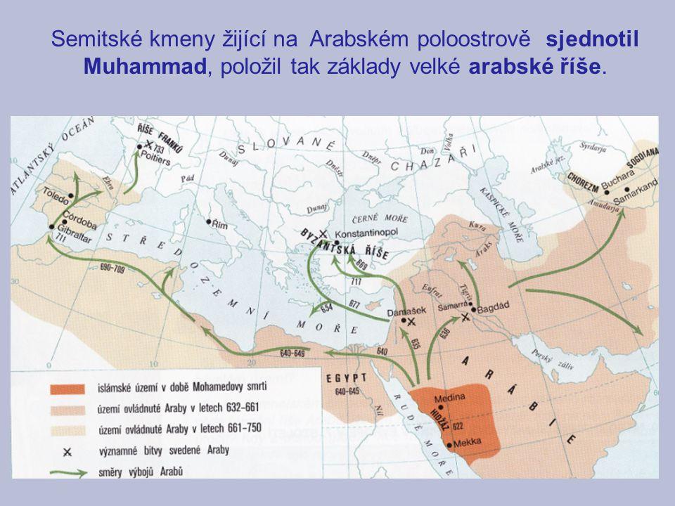 Semitské kmeny žijící na Arabském poloostrově sjednotil Muhammad, položil tak základy velké arabské říše.