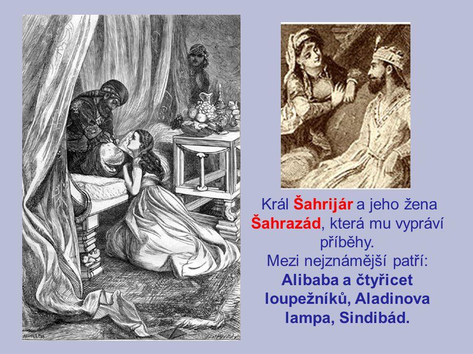 Král Šahrijár a jeho žena Šahrazád, která mu vypráví příběhy. Mezi nejznámější patří: Alibaba a čtyřicet loupežníků, Aladinova lampa, Sindibád.