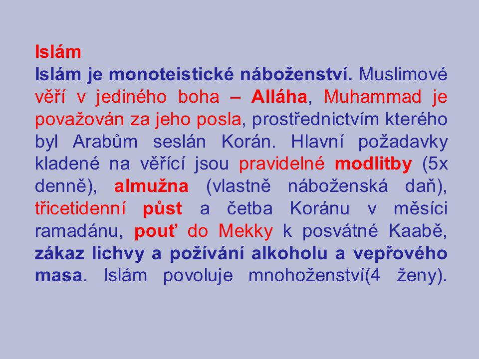 Islám Islám je monoteistické náboženství. Muslimové věří v jediného boha – Alláha, Muhammad je považován za jeho posla, prostřednictvím kterého byl Ar