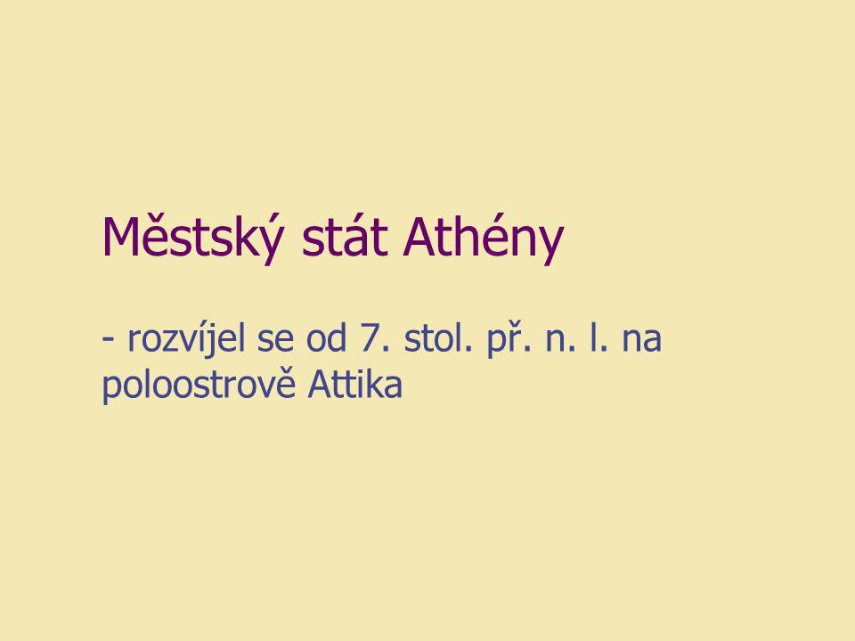 Městský stát Athény - rozvíjel se od 7. stol. př. n. l. na poloostrově Attika