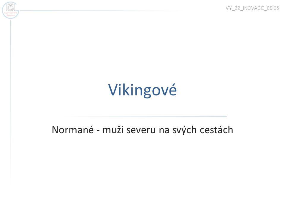 Vikingové  Skandinávští mořeplavci, kteří se v 8.
