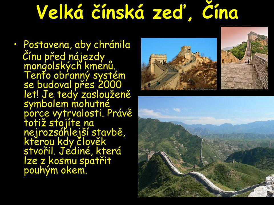 Velká čínská zeď, Čína Postavena, aby chránila Čínu před nájezdy mongolských kmenů. Tento obranný systém se budoval přes 2000 let! Je tedy zaslouženě