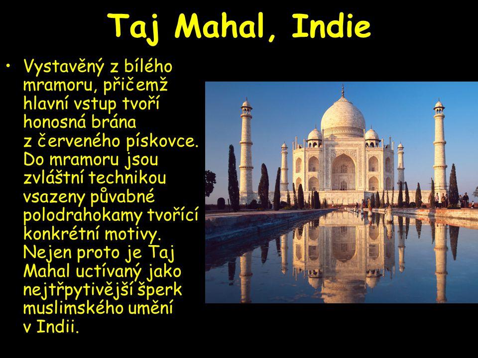 Taj Mahal, Indie Vystavěný z bílého mramoru, přičemž hlavní vstup tvoří honosná brána z červeného pískovce. Do mramoru jsou zvláštní technikou vsazeny