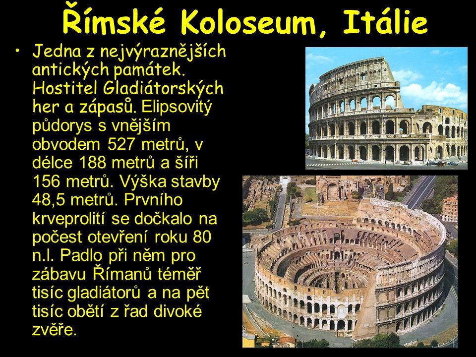 Římské Koloseum, Itálie Jedna z nejvýraznějších antických památek. Hostitel Gladiátorských her a zápasů. Elipsovitý půdorys s vnějším obvodem 527 metr