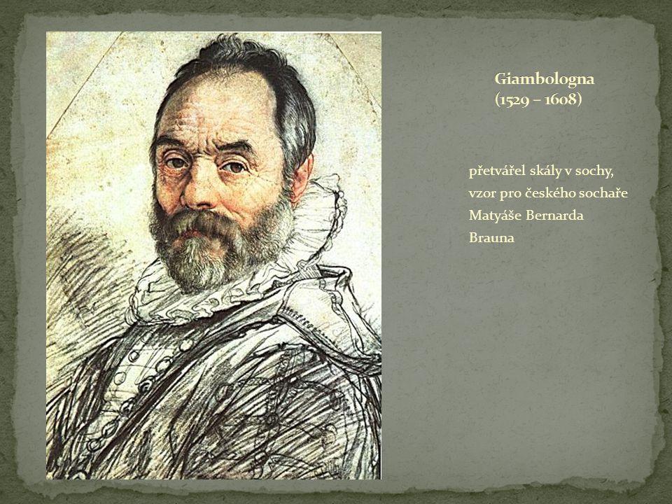 přetvářel skály v sochy, vzor pro českého sochaře Matyáše Bernarda Brauna
