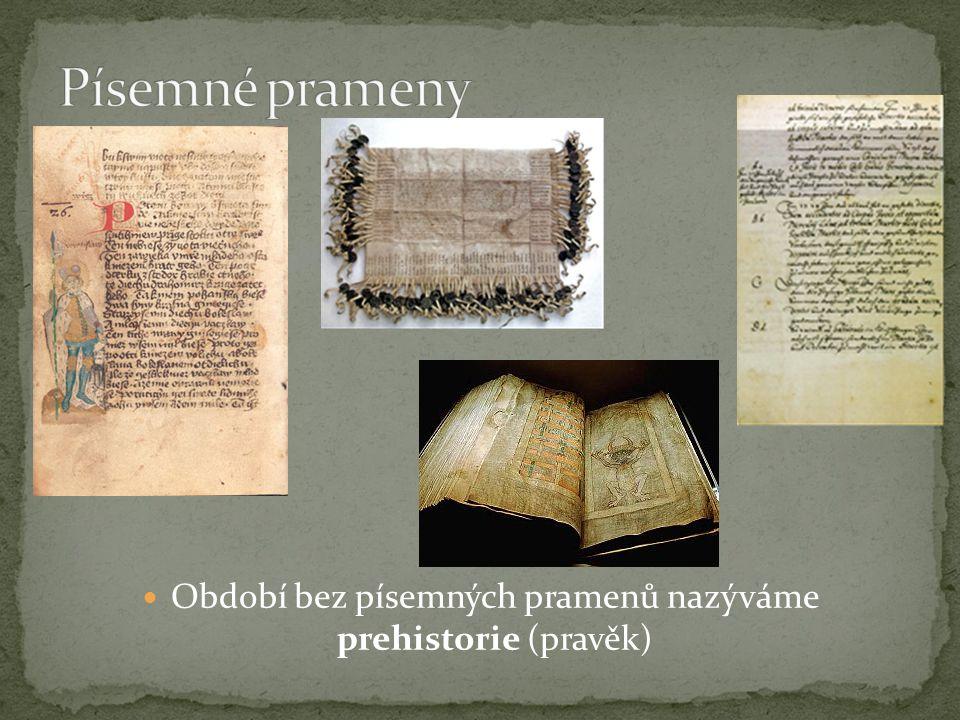 Období bez písemných pramenů nazýváme prehistorie (pravěk)