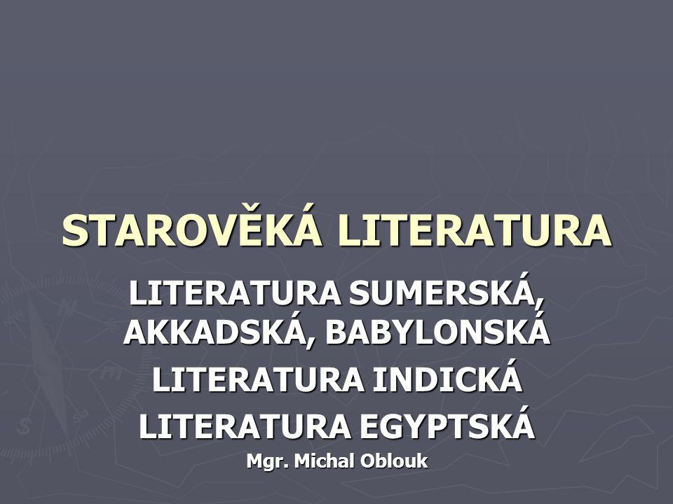 STAROVĚKÁ LITERATURA LITERATURA SUMERSKÁ, AKKADSKÁ, BABYLONSKÁ LITERATURA INDICKÁ LITERATURA EGYPTSKÁ Mgr. Michal Oblouk