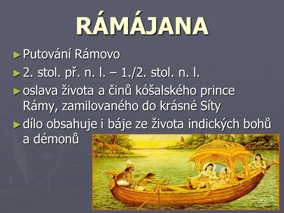 RÁMÁJANA ► Putování Rámovo ► 2. stol. př. n. l. – 1./2. stol. n. l. ► oslava života a činů kóšalského prince Rámy, zamilovaného do krásné Síty ► dílo