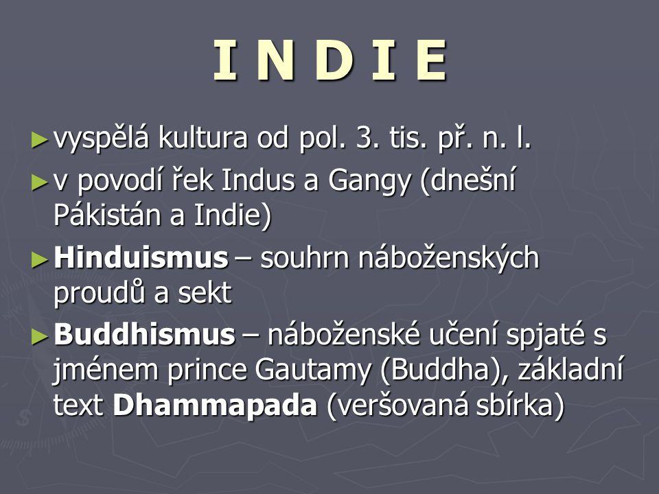 ► vyspělá kultura od pol. 3. tis. př. n. l. ► v povodí řek Indus a Gangy (dnešní Pákistán a Indie) ► Hinduismus – souhrn náboženských proudů a sekt ►