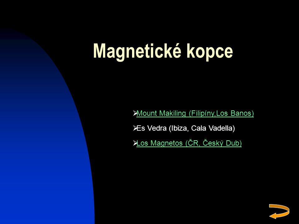 Magnetické kopce  Mount Makiling (Filipíny,Los Banos) Mount Makiling (Filipíny,Los Banos)  Es Vedra (Ibiza, Cala Vadella)  Los Magnetos (ČR, Český