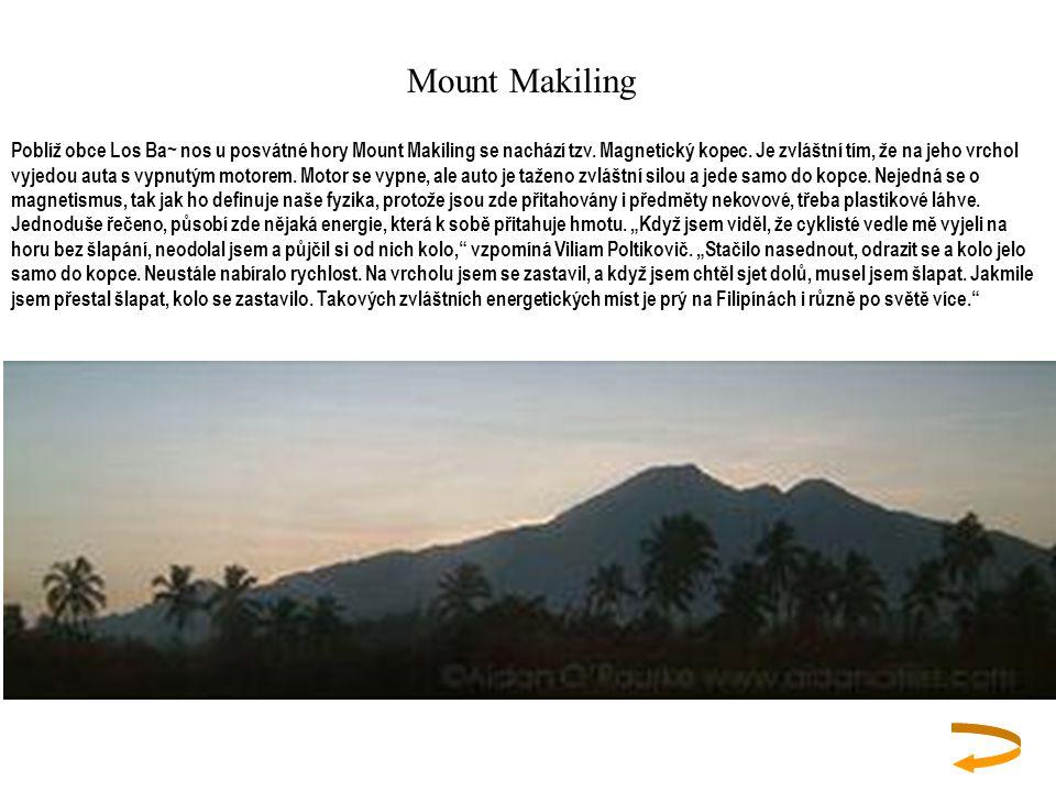 Mount Makiling Poblíž obce Los Ba~ nos u posvátné hory Mount Makiling se nachází tzv. Magnetický kopec. Je zvláštní tím, že na jeho vrchol vyjedou aut