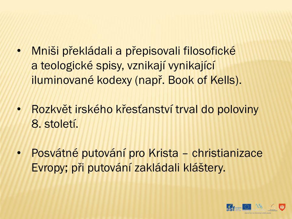 Mniši překládali a přepisovali filosofické a teologické spisy, vznikají vynikající iluminované kodexy (např. Book of Kells). Rozkvět irského křesťanst