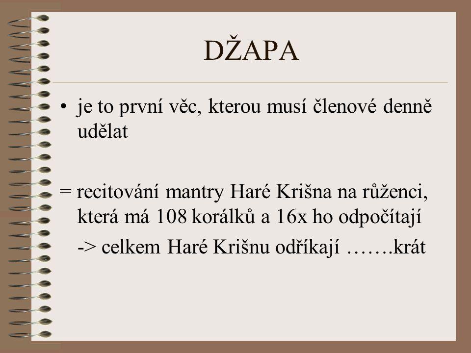 DŽAPA je to první věc, kterou musí členové denně udělat = recitování mantry Haré Krišna na růženci, která má 108 korálků a 16x ho odpočítají -> celkem