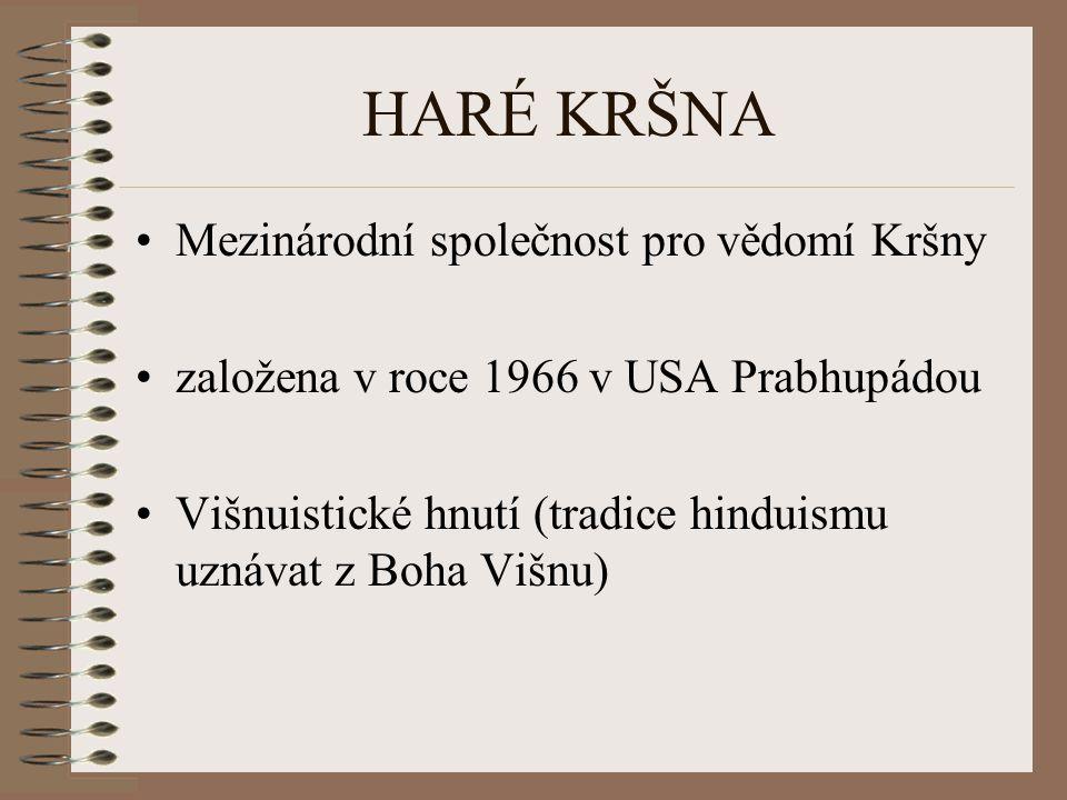 HARÉ KRŠNA Mezinárodní společnost pro vědomí Kršny založena v roce 1966 v USA Prabhupádou Višnuistické hnutí (tradice hinduismu uznávat z Boha Višnu)
