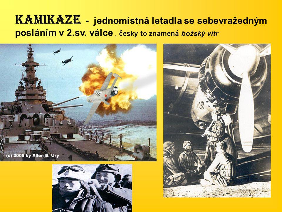 KAMIKAZE - jednomístná letadla se sebevražedným posláním v 2.sv. válce, česky to znamená božský vítr