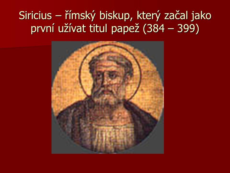 Siricius – římský biskup, který začal jako první užívat titul papež (384 – 399)