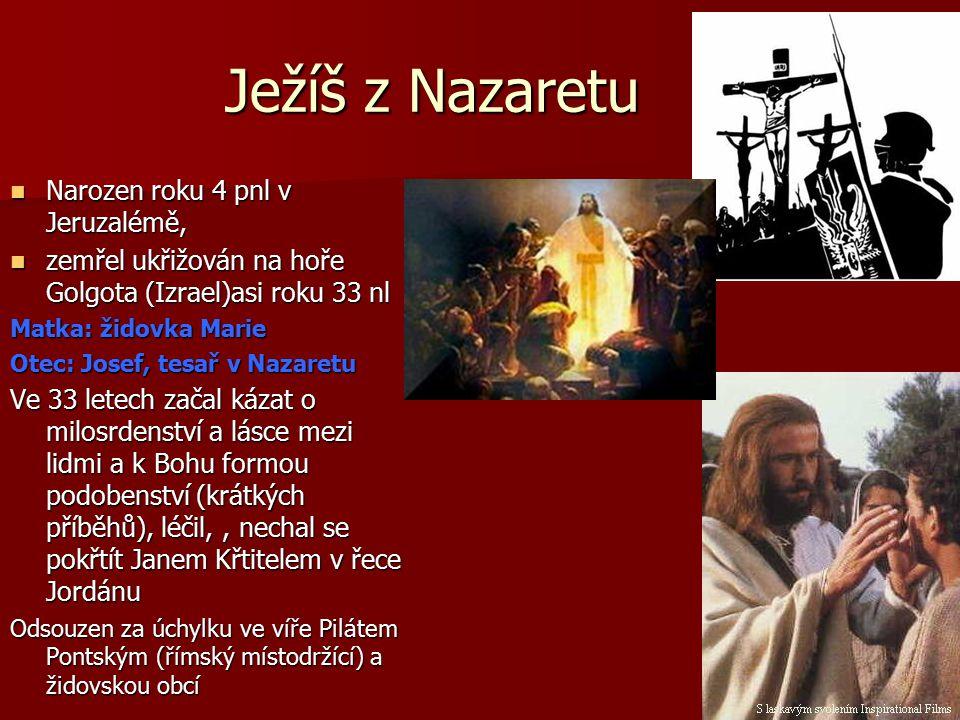 Ježíš z Nazaretu Narozen roku 4 pnl v Jeruzalémě, Narozen roku 4 pnl v Jeruzalémě, zemřel ukřižován na hoře Golgota (Izrael)asi roku 33 nl zemřel ukři