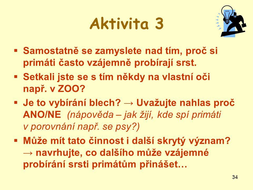 34 Aktivita 3  Samostatně se zamyslete nad tím, proč si primáti často vzájemně probírají srst.