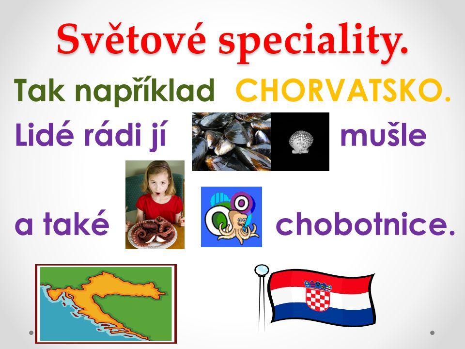 Světové speciality. Tak například CHORVATSKO. Lidé rádi jí mušle a také chobotnice.