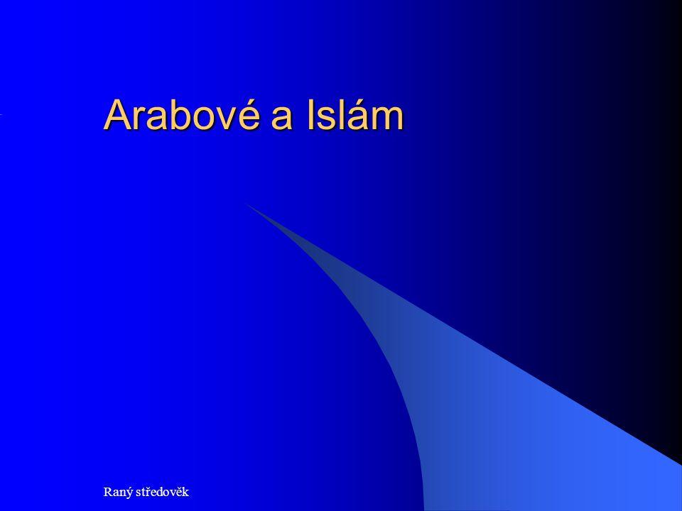 Raný středověk Úvod Centrem a východiskem je Arabský poloostrov.