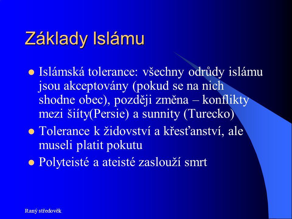 Raný středověk Základy Islámu Islámská tolerance: všechny odrůdy islámu jsou akceptovány (pokud se na nich shodne obec), později změna – konflikty mez
