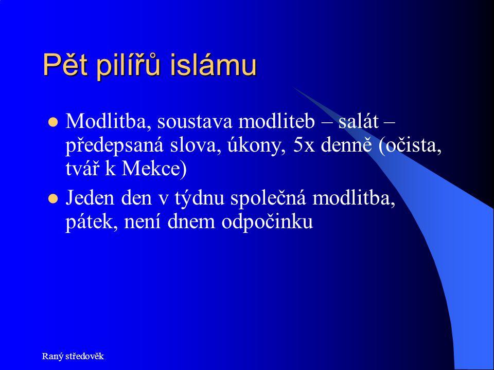 Raný středověk Pět pilířů islámu Modlitba, soustava modliteb – salát – předepsaná slova, úkony, 5x denně (očista, tvář k Mekce) Jeden den v týdnu spol