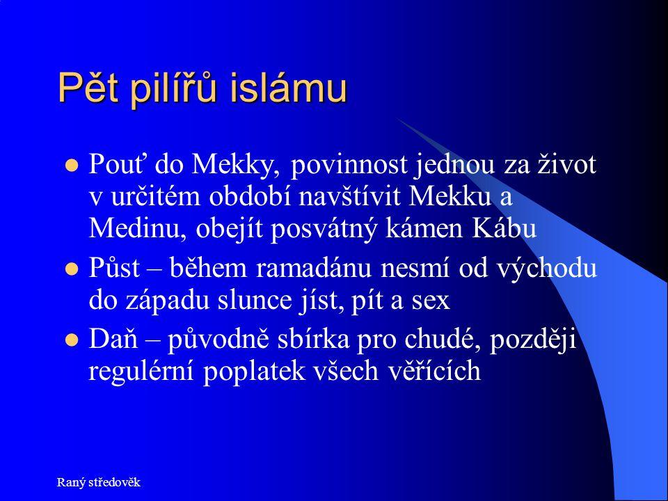 Raný středověk Pět pilířů islámu Pouť do Mekky, povinnost jednou za život v určitém období navštívit Mekku a Medinu, obejít posvátný kámen Kábu Půst –