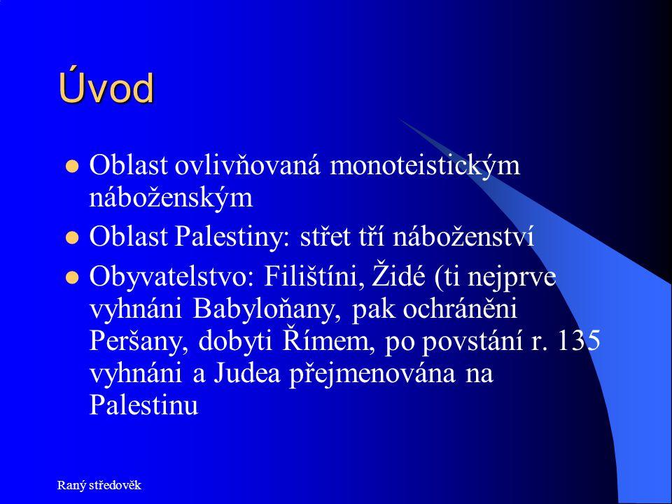 Raný středověk Úvod Oblast ovlivňovaná monoteistickým náboženským Oblast Palestiny: střet tří náboženství Obyvatelstvo: Filištíni, Židé (ti nejprve vy