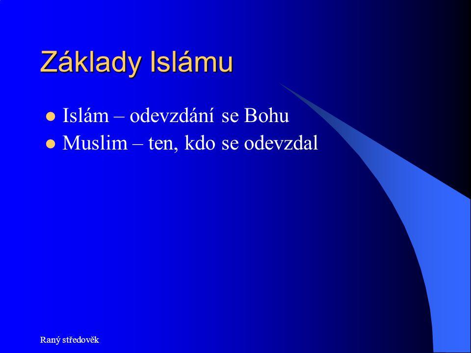 Raný středověk Základy Islámu Islám – odevzdání se Bohu Muslim – ten, kdo se odevzdal