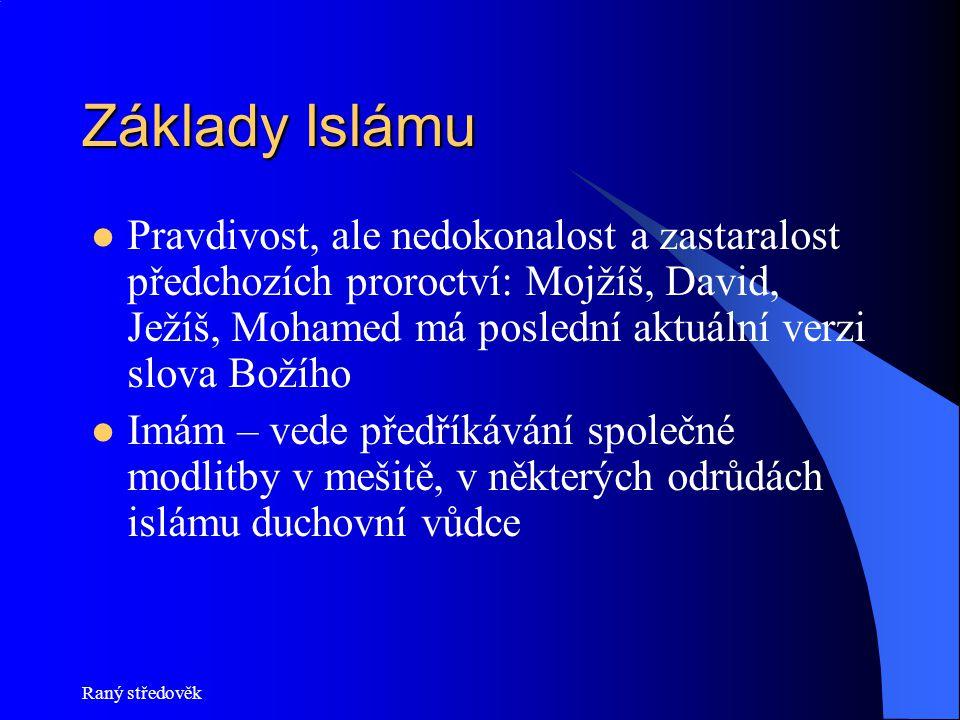 Raný středověk Základy Islámu Islámská tolerance: všechny odrůdy islámu jsou akceptovány (pokud se na nich shodne obec), později změna – konflikty mezi šiíty(Persie) a sunnity (Turecko) Tolerance k židovství a křesťanství, ale museli platit pokutu Polyteisté a ateisté zaslouží smrt