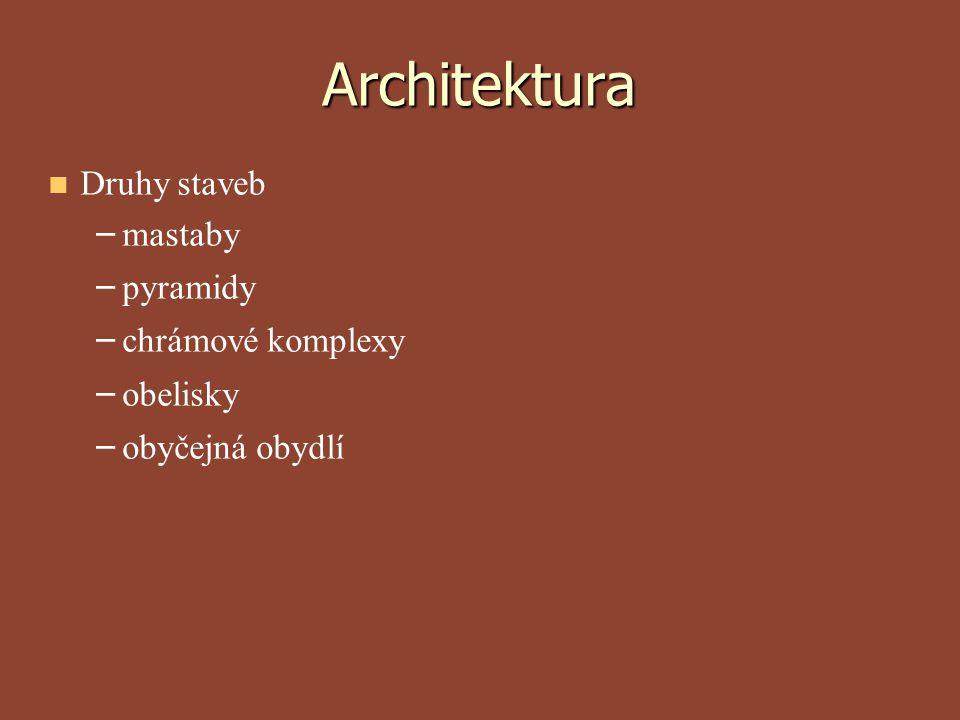 Architektura Druhy staveb – – mastaby – – pyramidy – – chrámové komplexy – – obelisky – – obyčejná obydlí