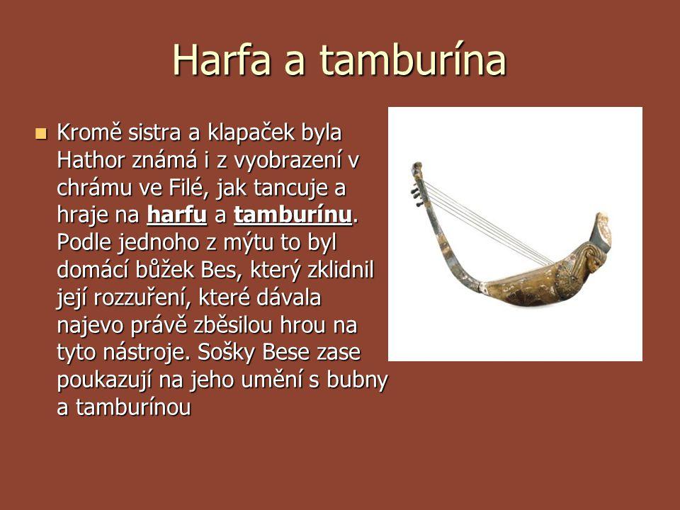 Harfa a tamburína Kromě sistra a klapaček byla Hathor známá i z vyobrazení v chrámu ve Filé, jak tancuje a hraje na harfu a tamburínu. Podle jednoho z