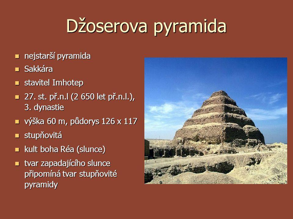 Džoserova pyramida nejstarší pyramida nejstarší pyramida Sakkára Sakkára stavitel Imhotep stavitel Imhotep 27. st. př.n.l (2 650 let př.n.l.), 3. dyna