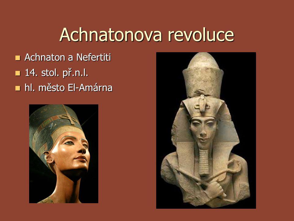Achnatonova revoluce Achnaton a Nefertiti Achnaton a Nefertiti 14. stol. př.n.l. 14. stol. př.n.l. hl. město El-Amárna hl. město El-Amárna
