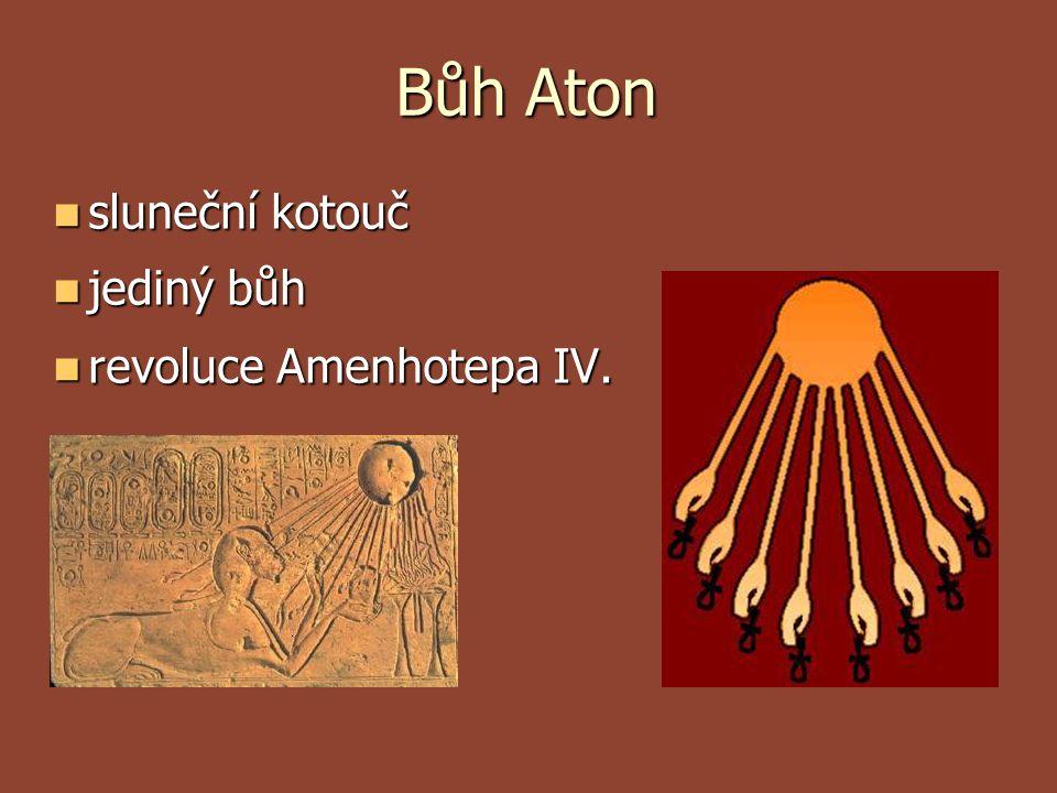 Bůh Aton sluneční kotouč sluneční kotouč jediný bůh jediný bůh revoluce Amenhotepa IV. revoluce Amenhotepa IV.
