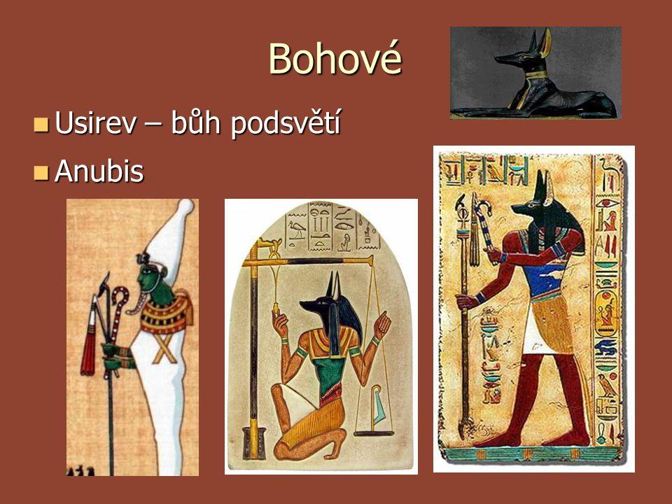 Bohové Usirev – bůh podsvětí Usirev – bůh podsvětí Anubis Anubis