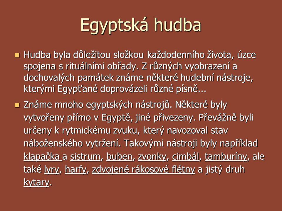 Egyptská hudba Hudba byla důležitou složkou každodenního života, úzce spojena s rituálními obřady. Z různých vyobrazení a dochovalých památek známe ně