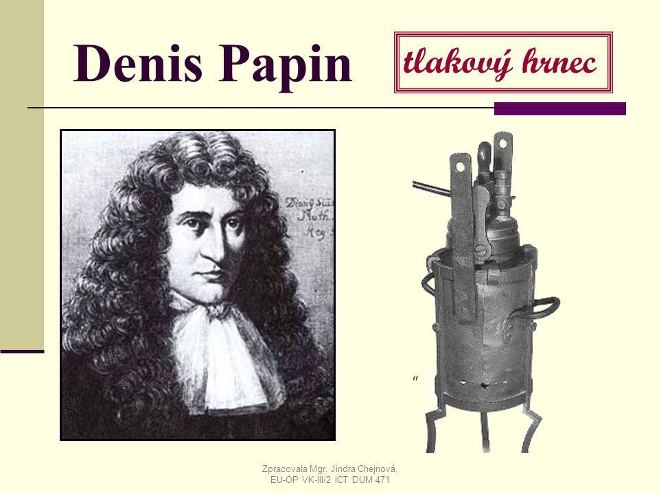 Denis Papin tlakový hrnec Zpracovala Mgr. Jindra Chejnová, EU-OP VK-III/2 ICT DUM 471